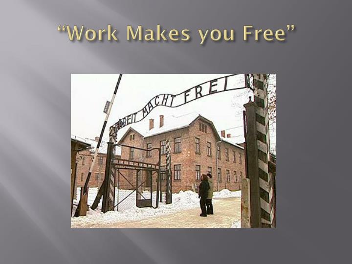 """Work Makes you Free"""