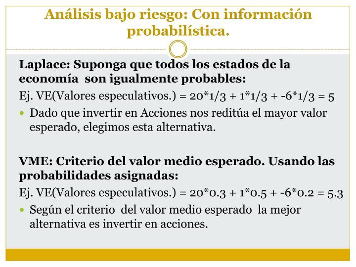 Análisis bajo riesgo: Con información probabilística.