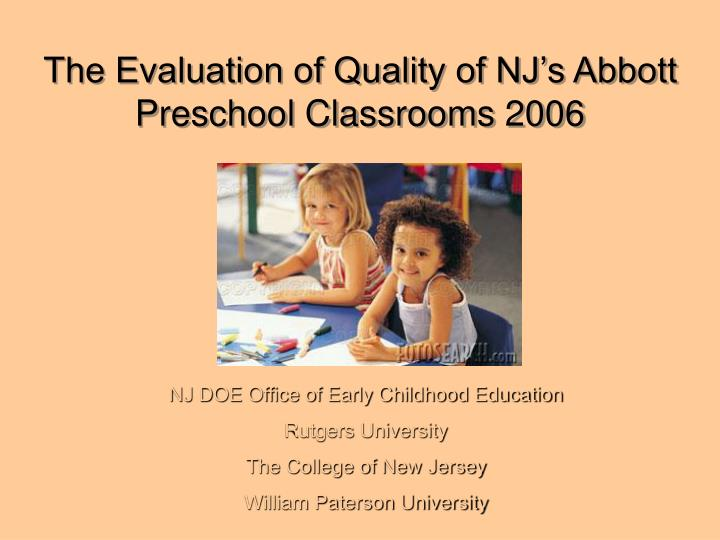 the evaluation of quality of nj s abbott preschool classrooms 2006