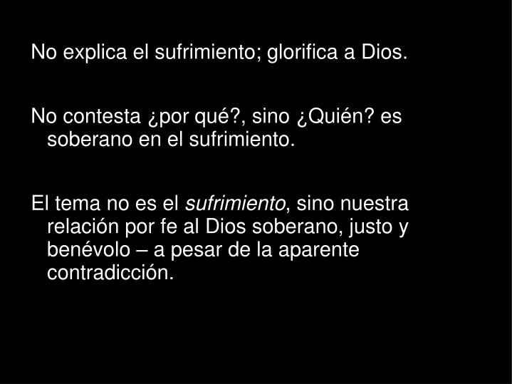 No explica el sufrimiento; glorifica a Dios.