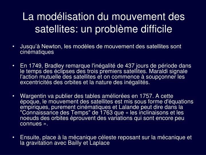 La modélisation du mouvement des satellites: un problème difficile