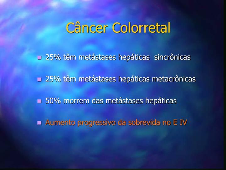 25% têm metástases hepáticas  sincrônicas
