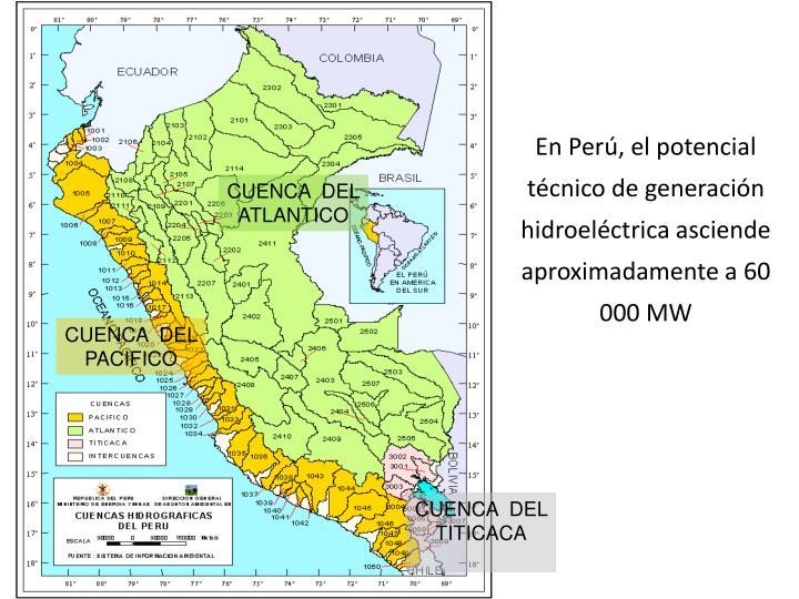 En Perú, el potencial técnico de generación hidroeléctrica asciende aproximadamente a 60 000 MW