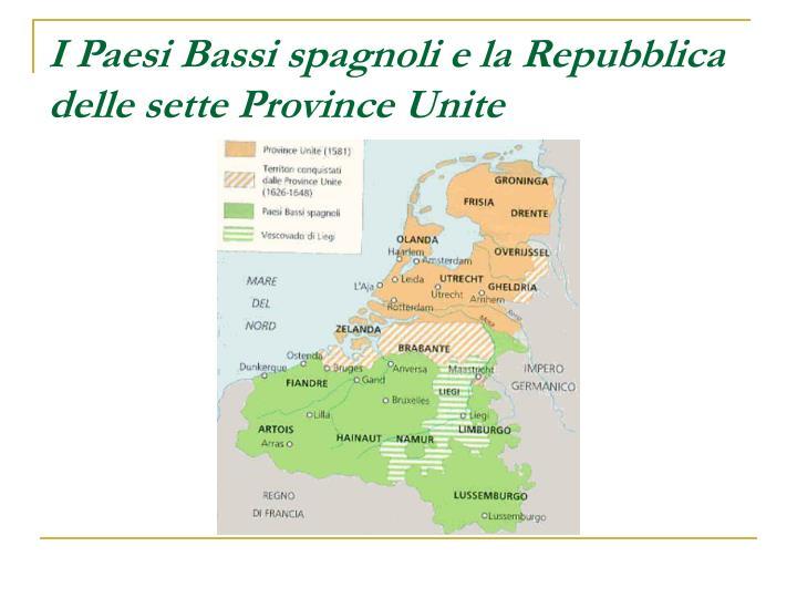 I Paesi Bassi spagnoli e la Repubblica delle sette Province Unite