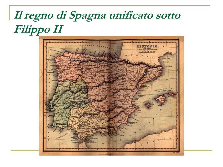 Il regno di Spagna unificato sotto Filippo II