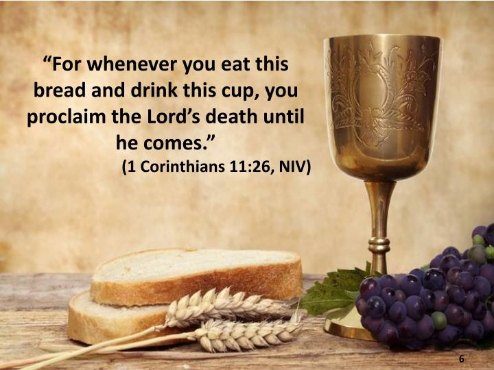 """For whenever you eat this bread and drink this cup, you proclaim the Lord's death until he comes."""