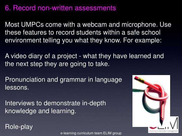 6. Record non-written assessments