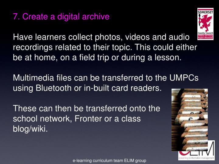 7. Create a digital archive