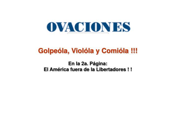 Golpela, Violla y Comila !!!