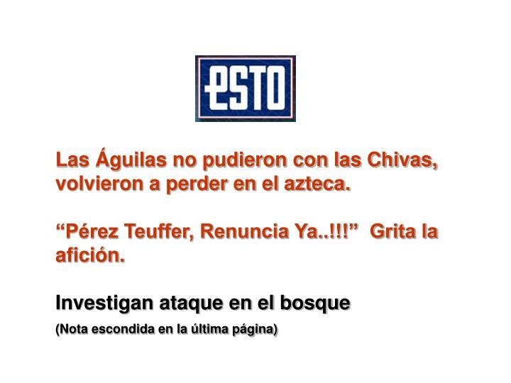 Las guilas no pudieron con las Chivas, volvieron a perder en el azteca.