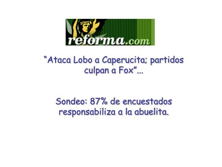 Ataca Lobo a Caperucita; partidos culpan a Fox...