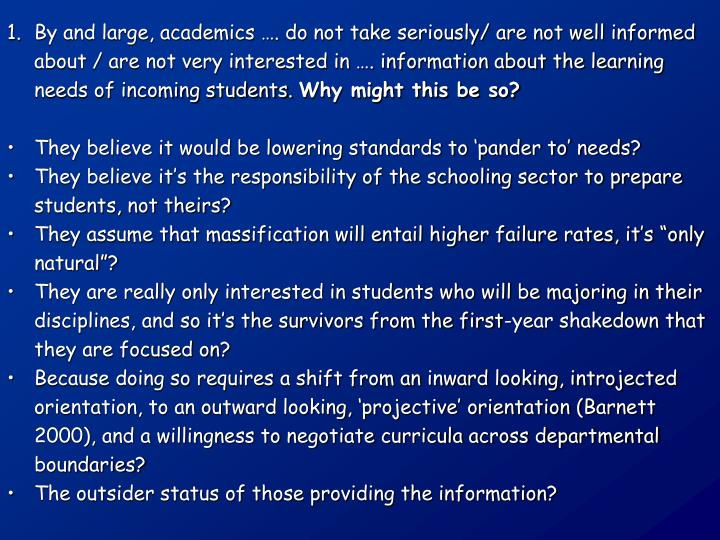 By and large, academics …. do not take seriously/ are not well informed about / are not very interested in …. information about the learning needs of incoming students.
