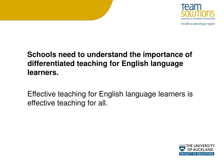 Schools need to understand the importance of differentiated teaching for English language learners.