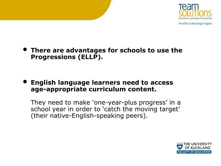 There are advantages for schools to use the Progressions (ELLP).