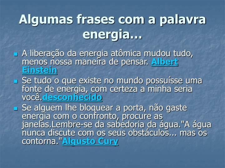 Algumas frases com a palavra energia…