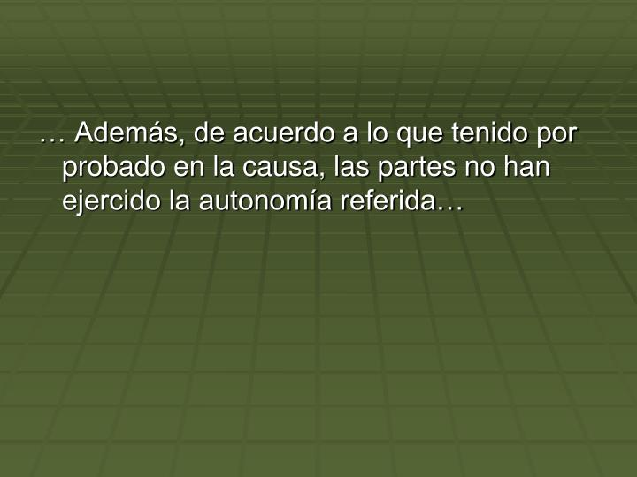 Adems, de acuerdo a lo que tenido por probado en la causa, las partes no han ejercido la autonoma referida
