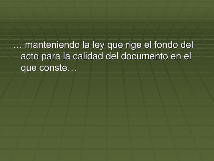 … manteniendo la ley que rige el fondo del acto para la calidad del documento en el que conste…