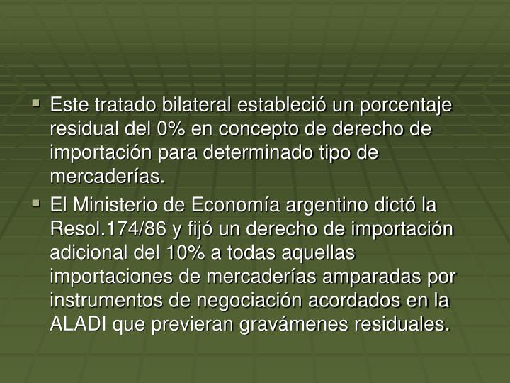 Este tratado bilateral estableci un porcentaje residual del 0% en concepto de derecho de importacin para determinado tipo de mercaderas.