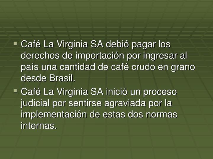 Caf La Virginia SA debi pagar los derechos de importacin por ingresar al pas una cantidad de caf crudo en grano desde Brasil.