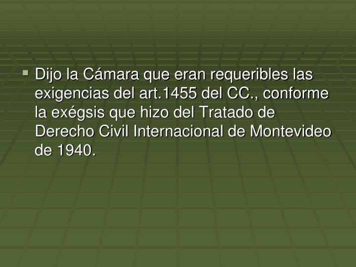 Dijo la Cmara que eran requeribles las exigencias del art.1455 del CC., conforme la exgsis que hizo del Tratado de Derecho Civil Internacional de Montevideo de 1940.