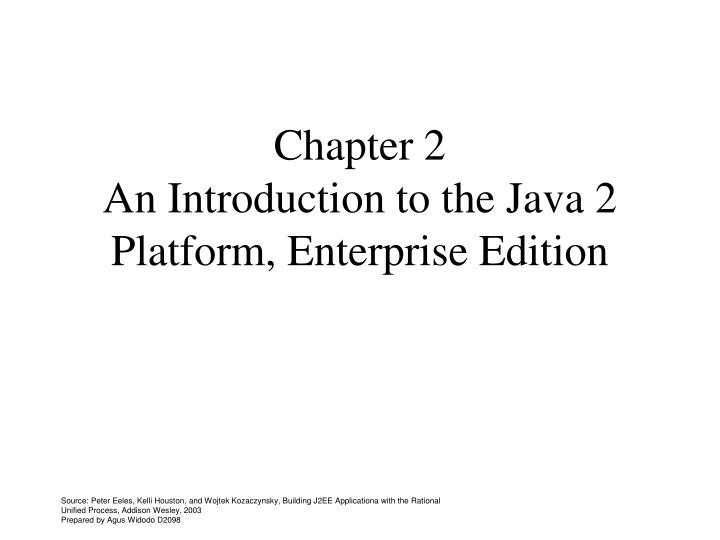 Chapter 2 an introduction to the java 2 platform enterprise edition