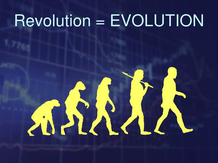 Revolution = EVOLUTION