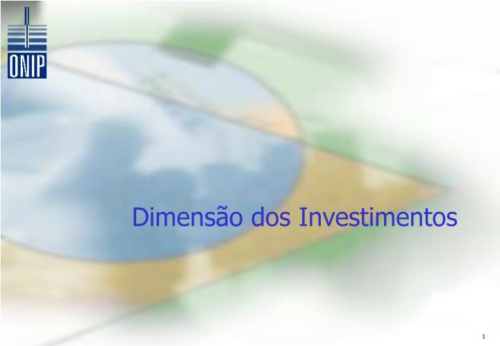 Dimensão dos Investimentos