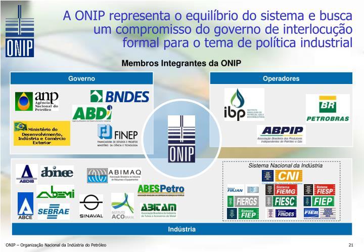 A ONIP representa o equilíbrio do sistema e busca um compromisso do governo de interlocução formal para o tema de política industrial