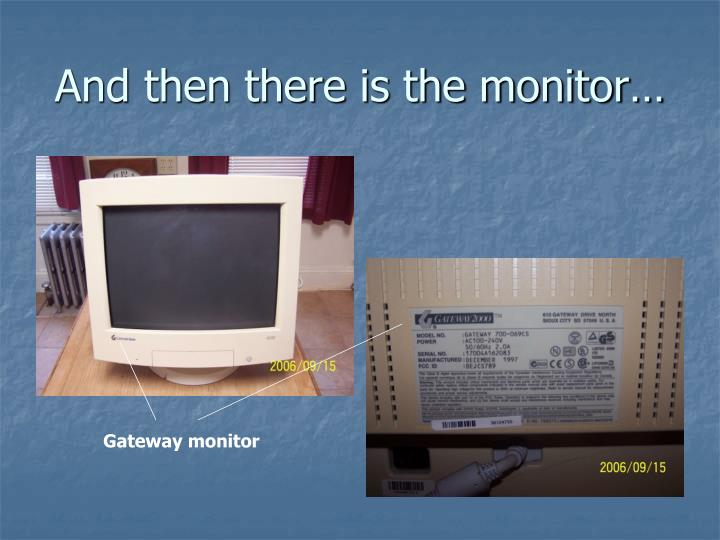 And then there is the monitor…