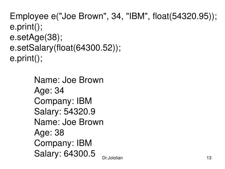"Employee e(""Joe Brown"", 34, ""IBM"", float(54320.95));"