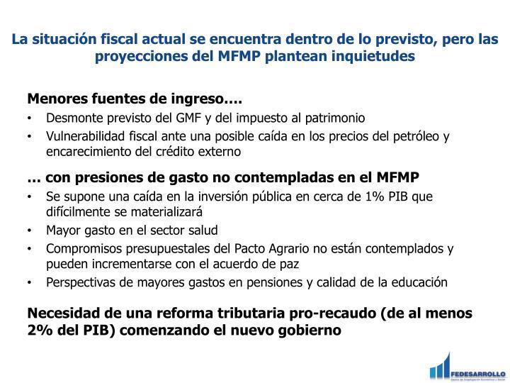 La situación fiscal actual se encuentra dentro de lo previsto, pero las proyecciones del MFMP plantean inquietudes