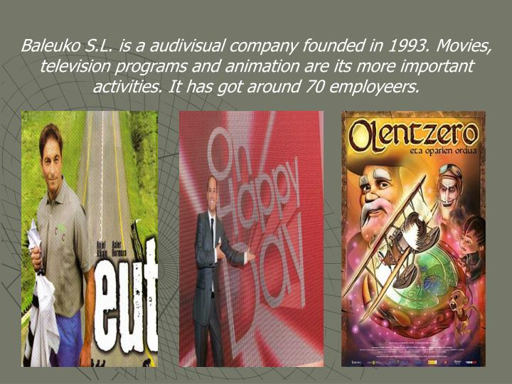 Baleuko S.L. is a audivisual company founded in 1993.