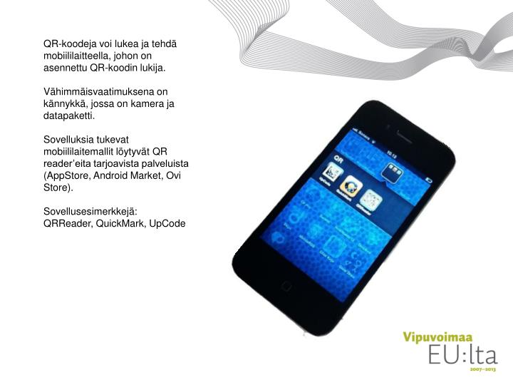 QR-koodeja voi lukea ja tehdä mobiililaitteella, johon on asennettu QR-koodin lukija.