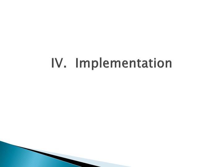 IV.  Implementation