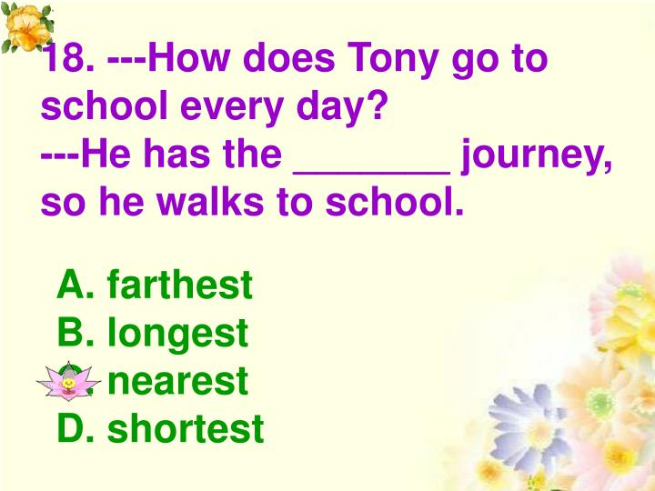 18. ---How does Tony go to school every day?