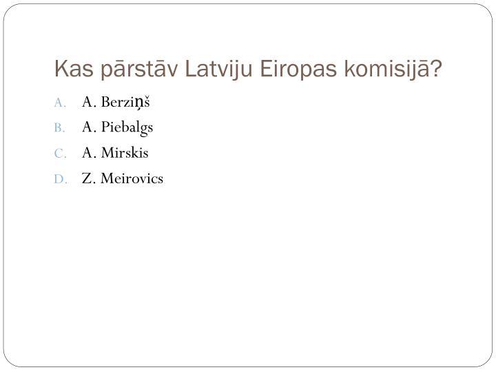 Kas pārstāv Latviju Eiropas komisijā?