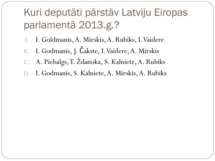 Kuri deputāti pārstāv Latviju Eiropas parlamentā 2013.g.?