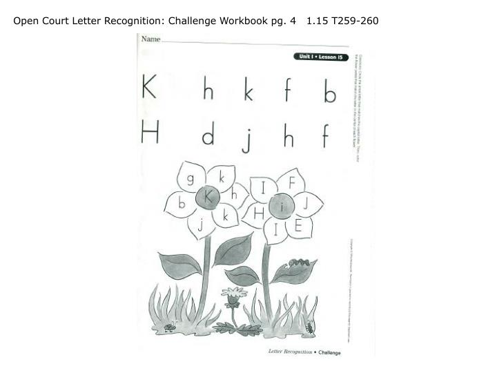 Open Court Letter Recognition: Challenge Workbook pg. 4   1.15 T259-260