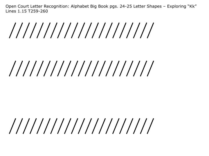 "Open Court Letter Recognition: Alphabet Big Book pgs. 24-25 Letter Shapes – Exploring ""Kk"" Lines 1.15 T259-260"