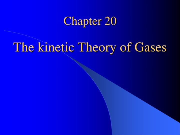 Chapter 20 the kinetic theory of gases