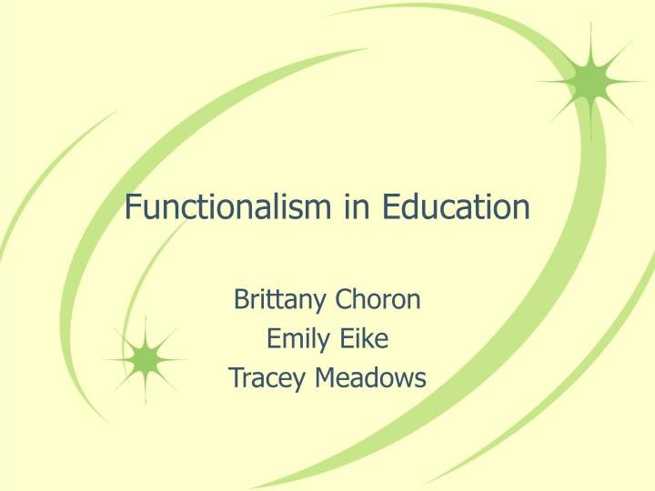 functionalism and education Outline a theory of social functions of mathematics education thereby, i refer   functionalism is a sociological perspective, which assumes that social practices.