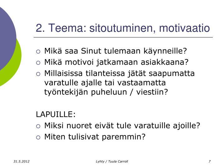 2. Teema: sitoutuminen, motivaatio