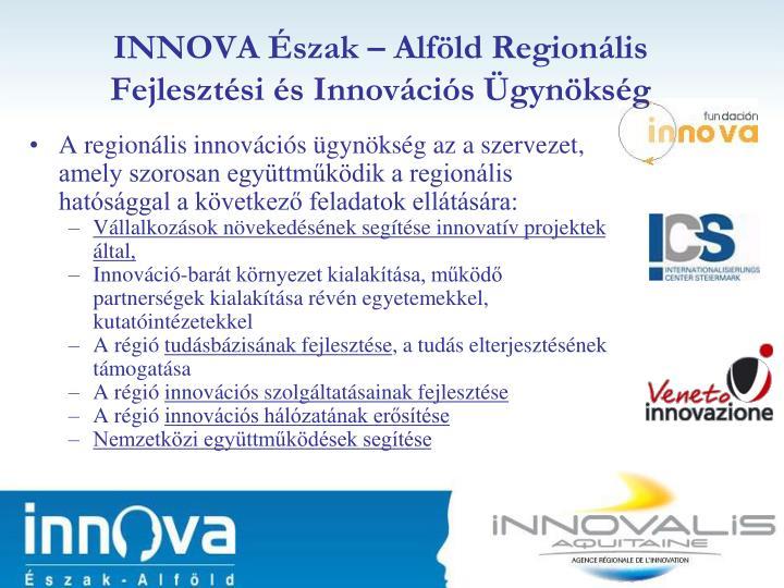 A regionális innovációs ügynökség az a szervezet, amely szorosan együttműködik a regionális hatósággal a következő feladatok ellátására: