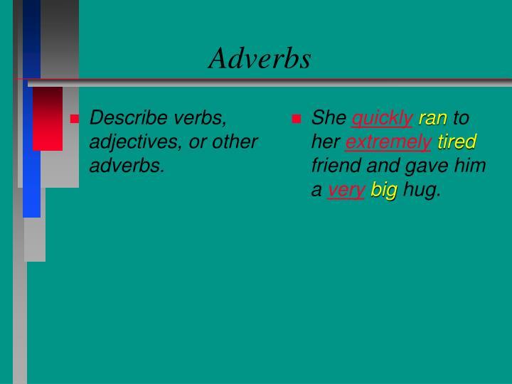 Describe verbs, adjectives, or other adverbs.
