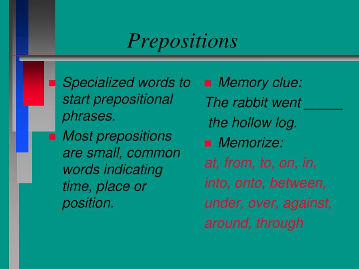 Specialized words to start prepositional phrases.