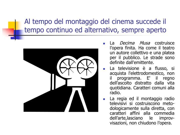 Al tempo del montaggio del cinema succede il tempo continuo ed alternativo, sempre aperto
