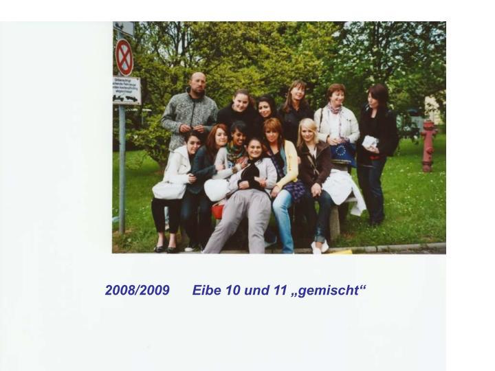 """2008/2009      Eibe 10 und 11 """"gemischt"""""""