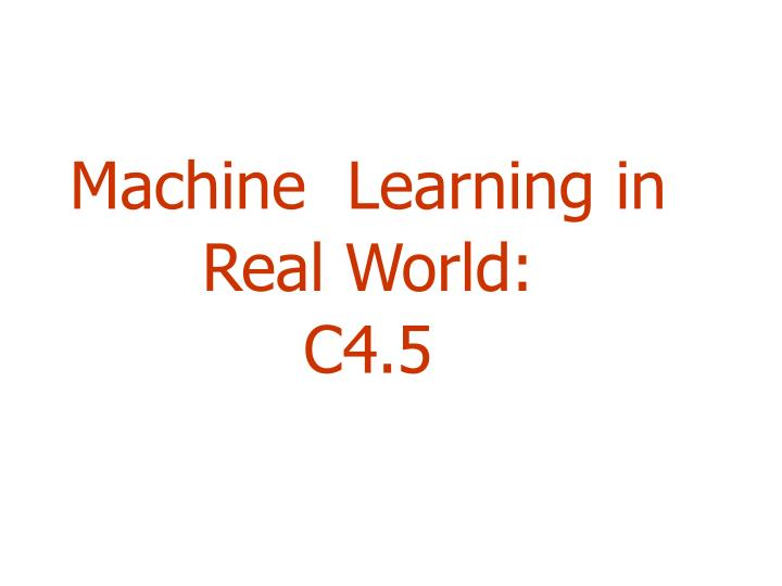 Machine  Learning in Real World: