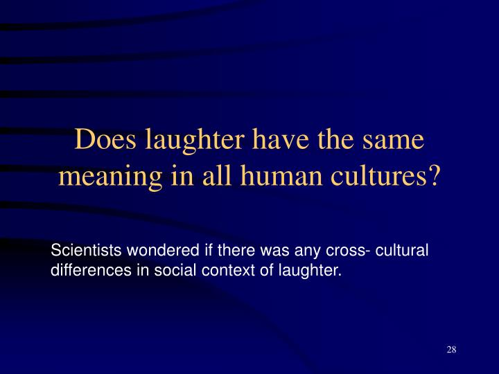 Does laughter have the same meaning in all human cultures?