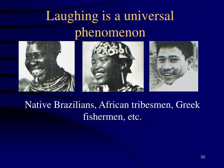 Laughing is a universal phenomenon